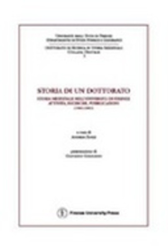 Storia di un dottorato. Storia medievale nell'Università di Firenze. Attività, ricerche, pubblicazioni (1983-2003)