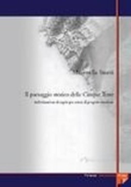 Il paesaggio storico delle Cinque Terre. Individuazione di regole per azioni di progetto condivise