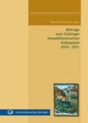 Beiträge zum Göttinger Umwelthistorischen Kolloquium 2010 - 2011