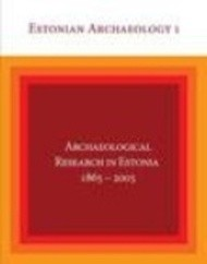 Archaeological Research in Estonia 1865–2005