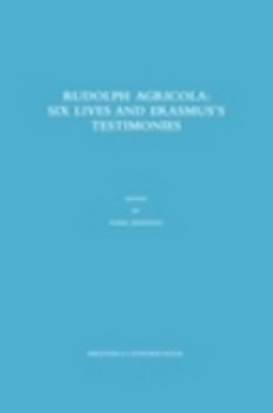 Rudolph Agricola: Six Lives and Erasmus's Testimonies