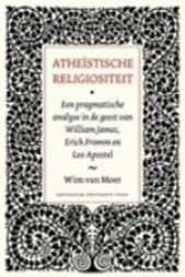 Atheïstische religiositeit : Een pragmatische analyse in de geest van William James, Erich Fromm en Leo Apostel