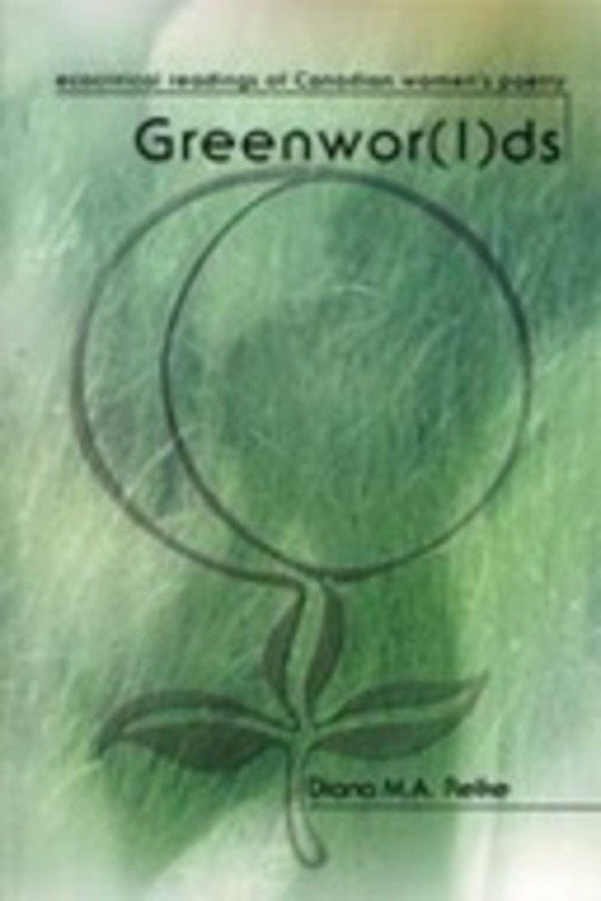 Greenwor(l)ds: Ecocritical Readings of Canadian Women's Poetry