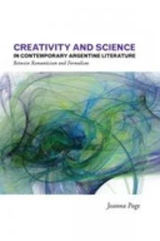 Creativity and Science in Contemporary Argentine Literature: Between Romanticism and Formalism