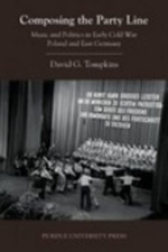 Composing the party line : music and politics in early cold war Poland and East Germany