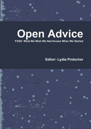Open Advice. FOSS; What We Wish We Had Known When We Started