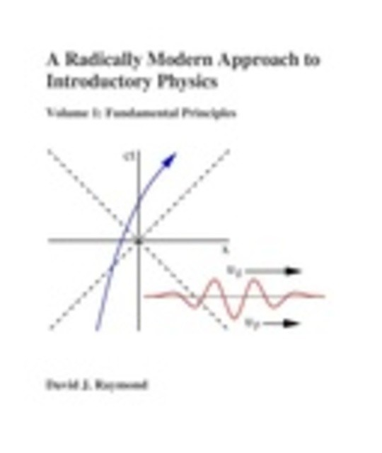 A Radically Modern Approach to Introductory Physics, Volume I