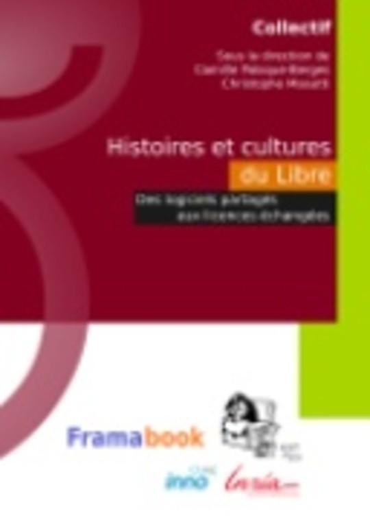 Histoires et cultures du Libre. Des logiciels partagés aux licences échangées