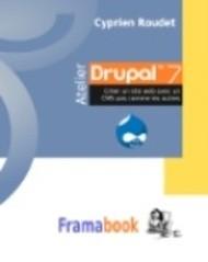 Atelier Drupal 7. Créer un site web avec un CMS pas comme les autres