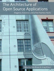 The Architecture of Open Source Applications -  Elegance, Evolution, and a Few Fearless Hacks