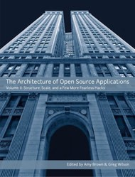 The Architecture of Open Source Applications, Volume II - Structure, Scale, and a Few More Fearless Hacks