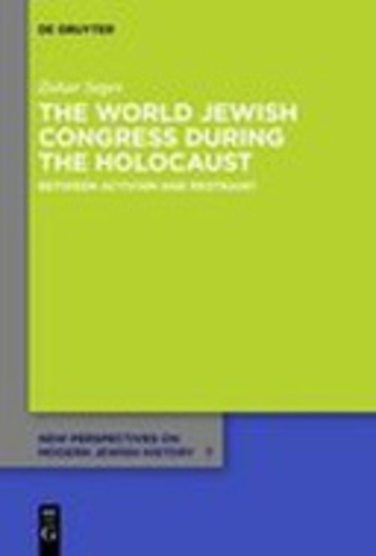 The World Jewish Congress During the Holocaust - Between Activism and Restraint