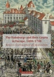 The Habsburgs and their Courts in Europe, 1400–1700 -  Between Cosmopolitism and Regionalism