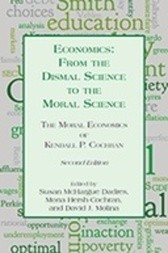 Economics: From the Dismal Science to the Moral Science The Moral Economics of Kendall P. Cochran