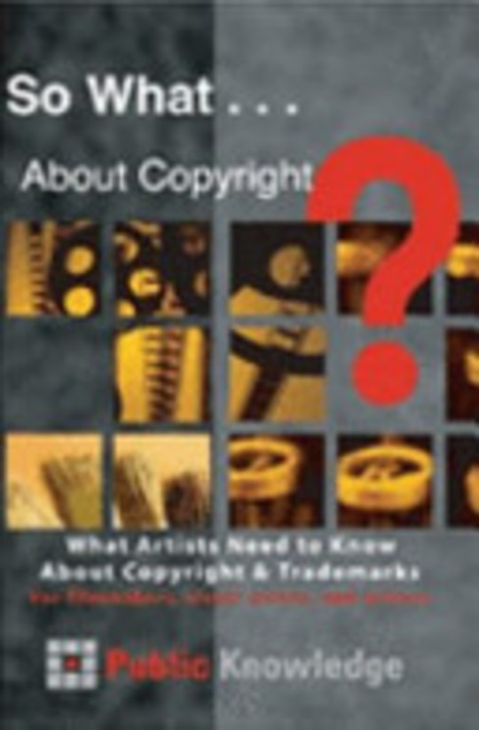 So What . . . About Copyright?  - What Artists Need to Know About Copyright & Trademarks