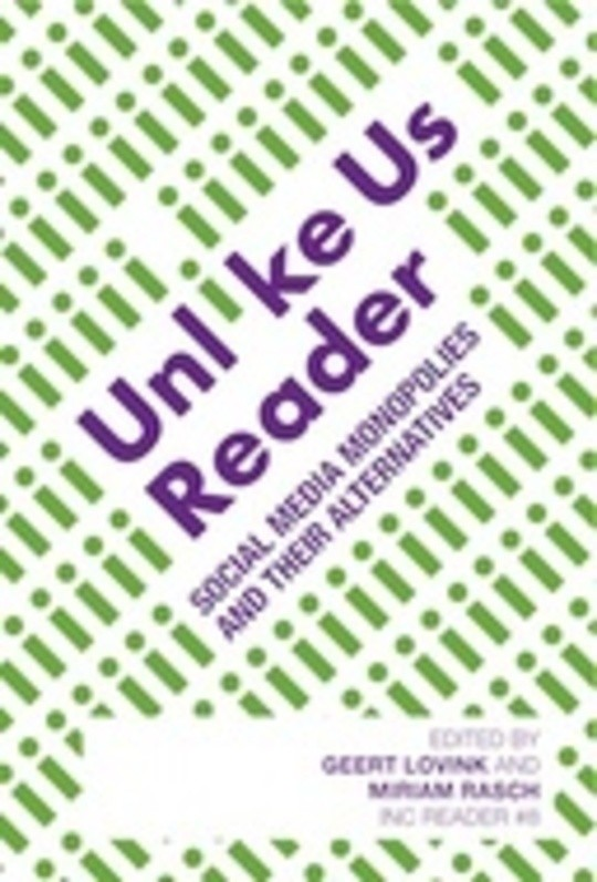 Unlike us Reader : social media monopolies and their alternative