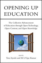 Opening Up Education - The Collective Advancement of Education through Open Technology, Open Content, and Open Knowledge