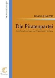 Die Piratenpartei: Entstehung, Forderungen und Perspektiven der Bewegung