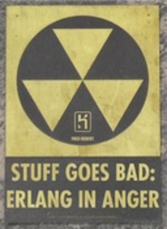 Stuff Goes Bad: Erlang in Anger