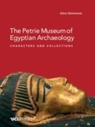 The Petrie Museum of Egyptian Archaeology: Characters and Collections