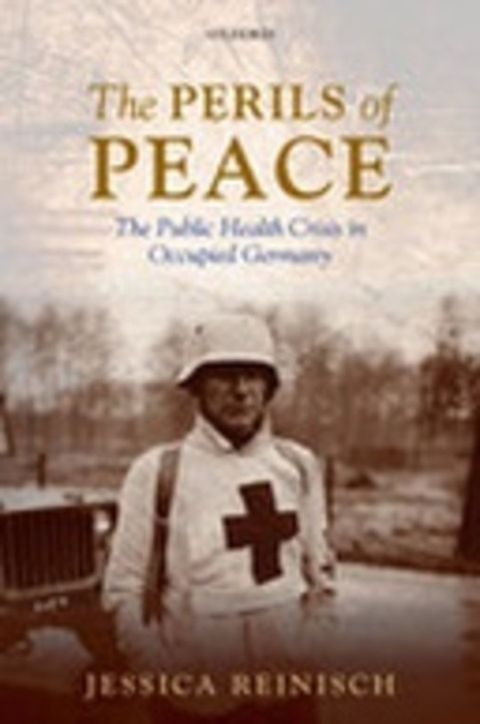 The Perils of Peace: The Public Health Crisis in Occupied Germany
