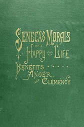 Seneca's Morals of a Happy Life, Benefits, Anger and Clemency