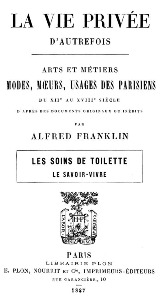 La vie privée d'autrefois : Arts et métiers : modes, moeurs, usages des parisiens du XIIe au XVIIIe siècle Les soins de toilette — Le savoir vivre
