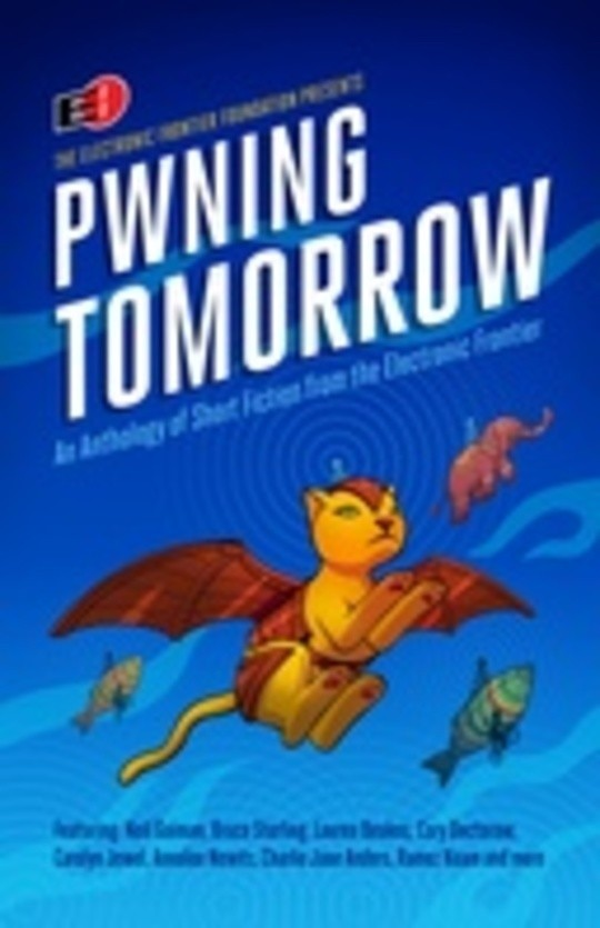Pwning Tomorrow: Short Fiction from the Electronic Frontier