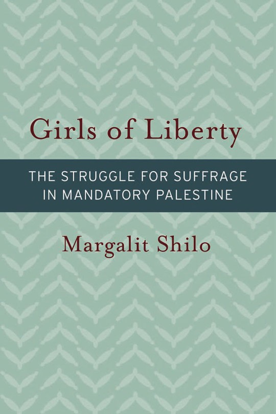 Girls of Liberty: The Struggle for Suffrage in Mandatory Palestine