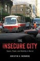 The Insecure City: Space, Power, and Mobility in Beirut