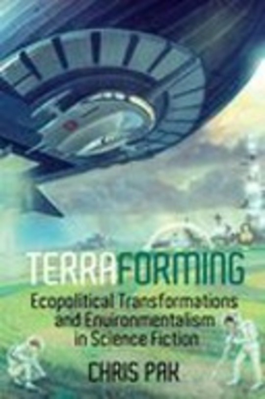 Terraforming: Ecopolitical Transformations and Environmentalism in Science Fiction