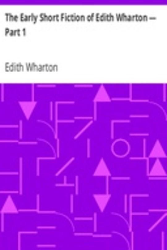 The Early Short Fiction of Edith Wharton — Part 1