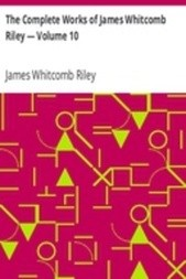The Complete Works of James Whitcomb Riley — Volume 10