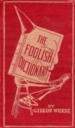 The Foolish Dictionary An exhausting work of reference to un-certain English words, their origin, meaning, legitimate and illegitimate use, confused by a few pictures [not included]