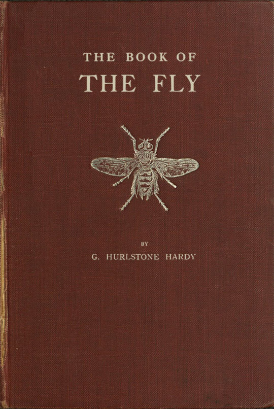 The Book of the Fly A nature study of the house-fly and its kin, the fly plague and a cure