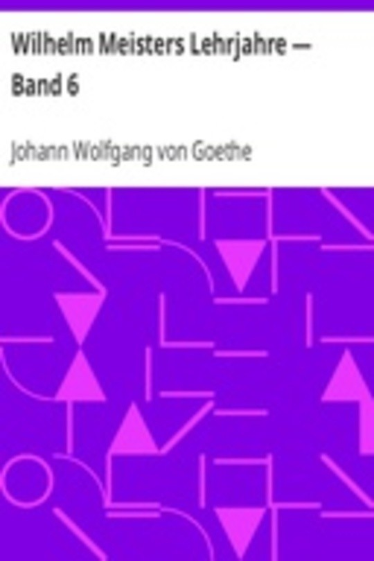 Wilhelm Meisters Lehrjahre — Band 6