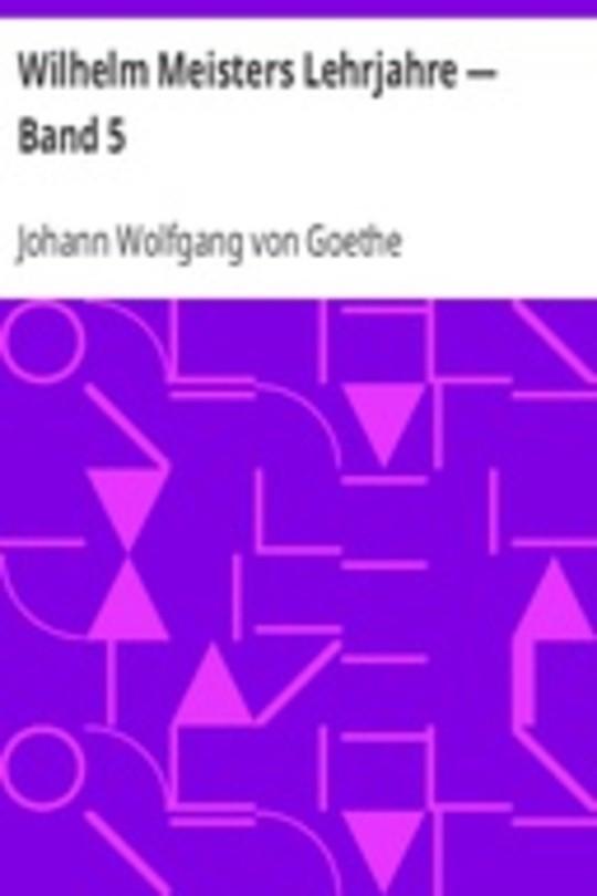 Wilhelm Meisters Lehrjahre — Band 5