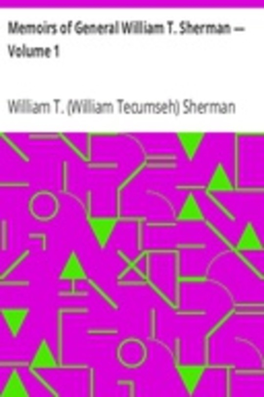 Memoirs of General William T. Sherman — Volume 1