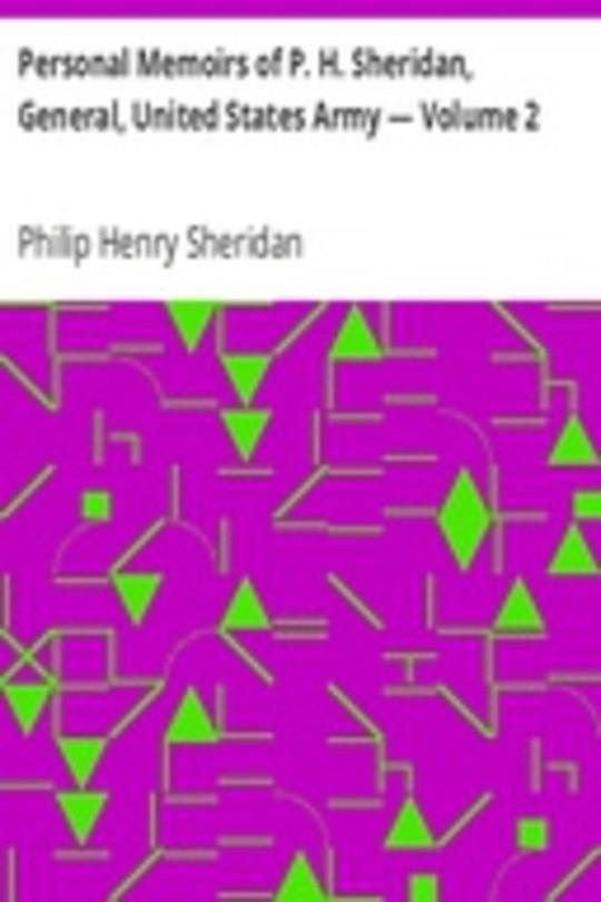 Personal Memoirs of P. H. Sheridan, General, United States Army — Volume 2