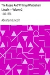 The Papers And Writings Of Abraham Lincoln — Volume 2: 1843-1858