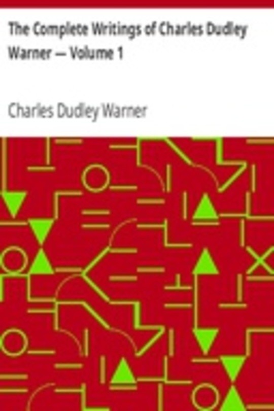 The Complete Writings of Charles Dudley Warner — Volume 1