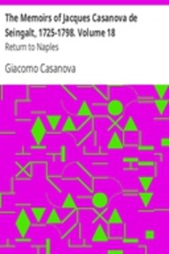 The Memoirs of Jacques Casanova de Seingalt, 1725-1798. Volume 18: Return to Naples