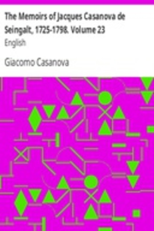The Memoirs of Jacques Casanova de Seingalt, 1725-1798. Volume 23: English