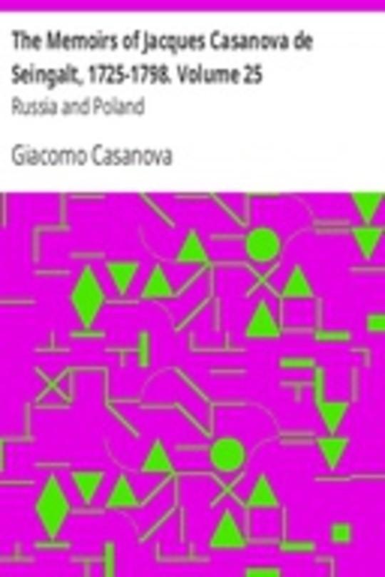 The Memoirs of Jacques Casanova de Seingalt, 1725-1798. Volume 25: Russia and Poland