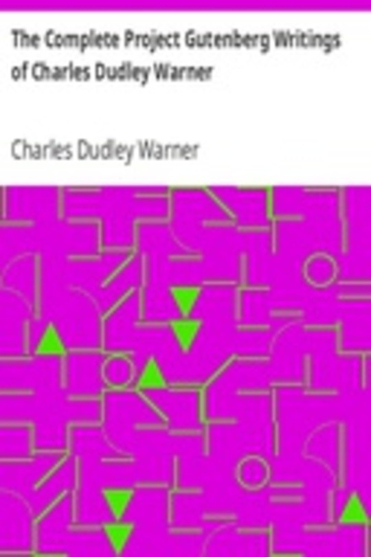 The Complete Project Gutenberg Writings of Charles Dudley Warner