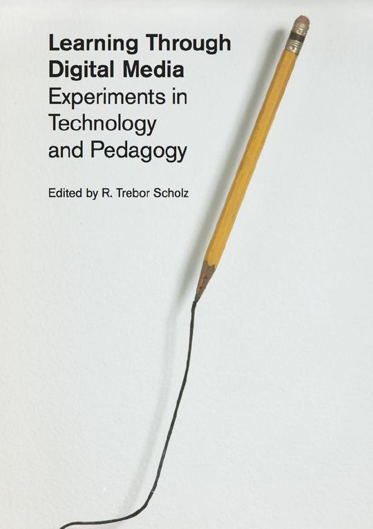 Learning Through Digital Media: Experiments in Technology and Pedagogy