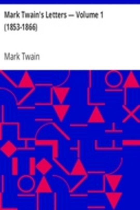 Mark Twain's Letters — Volume 1 (1853-1866)