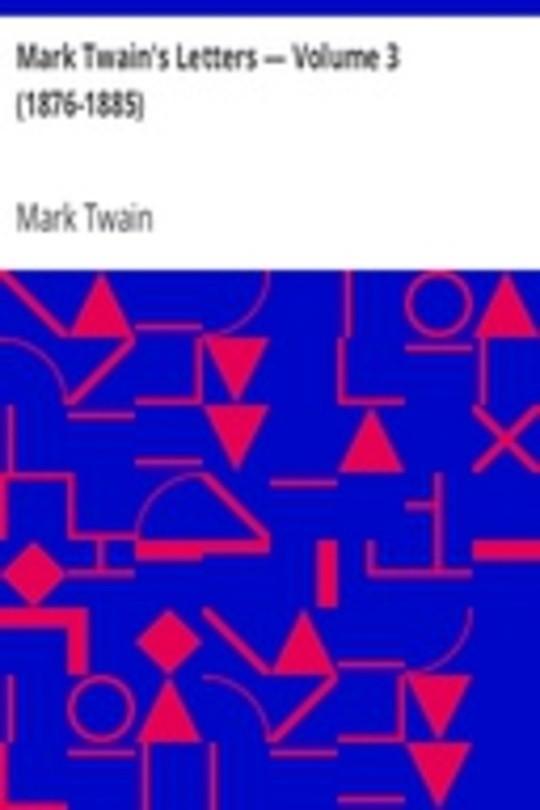 Mark Twain's Letters — Volume 3 (1876-1885)