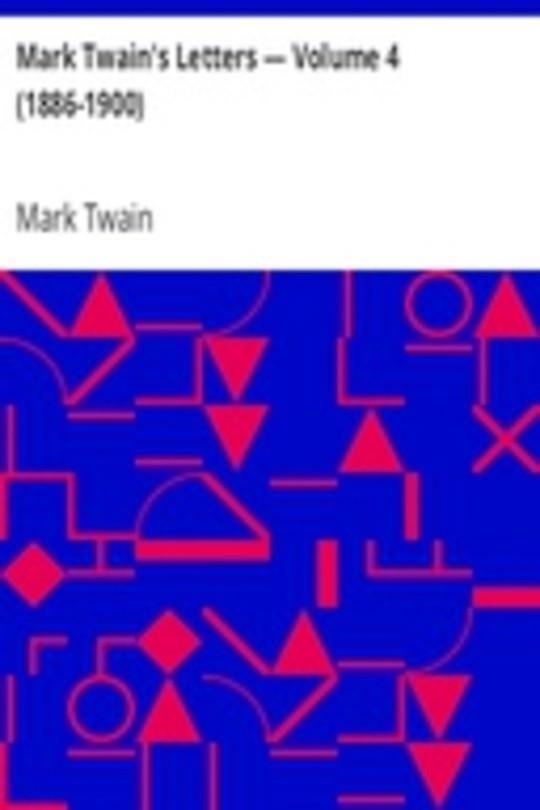 Mark Twain's Letters — Volume 4 (1886-1900)