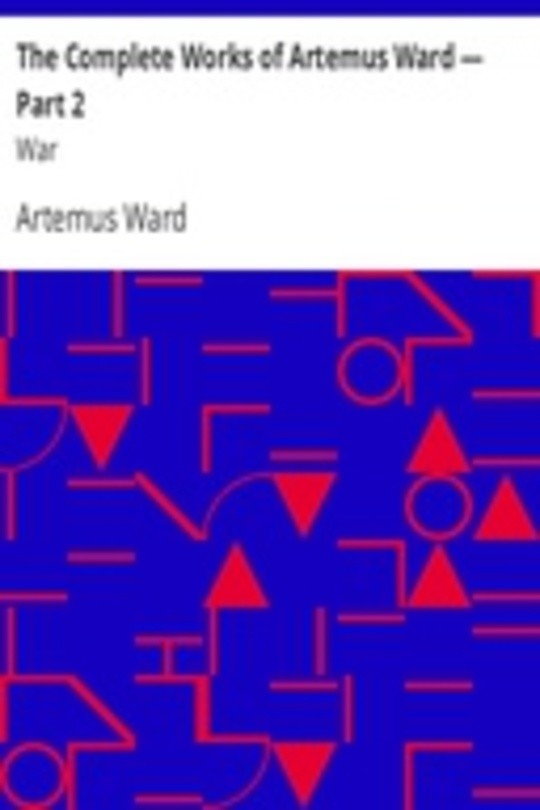 The Complete Works of Artemus Ward — Part 2: War